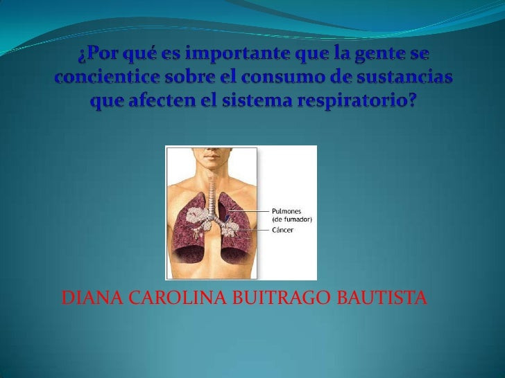 ¿Por qué es importante que la gente se concientice sobre el consumo de sustancias que afecten el sistema respiratorio?<br ...
