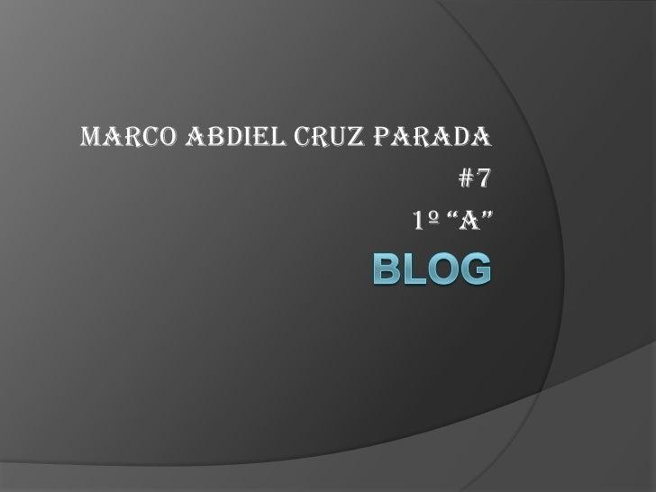 """Marco Abdiel Cruz Parada                        #7                    1º """"A"""""""