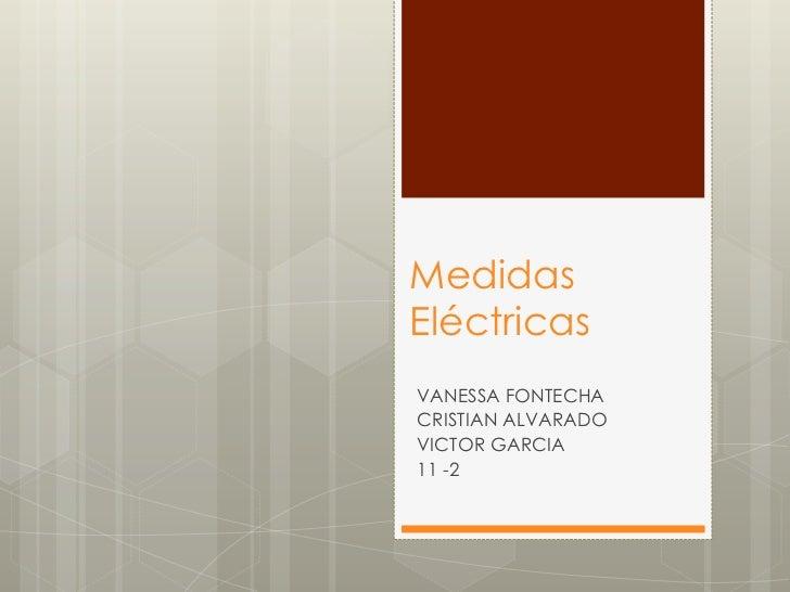 MedidasEléctricasVANESSA FONTECHACRISTIAN ALVARADOVICTOR GARCIA11 -2