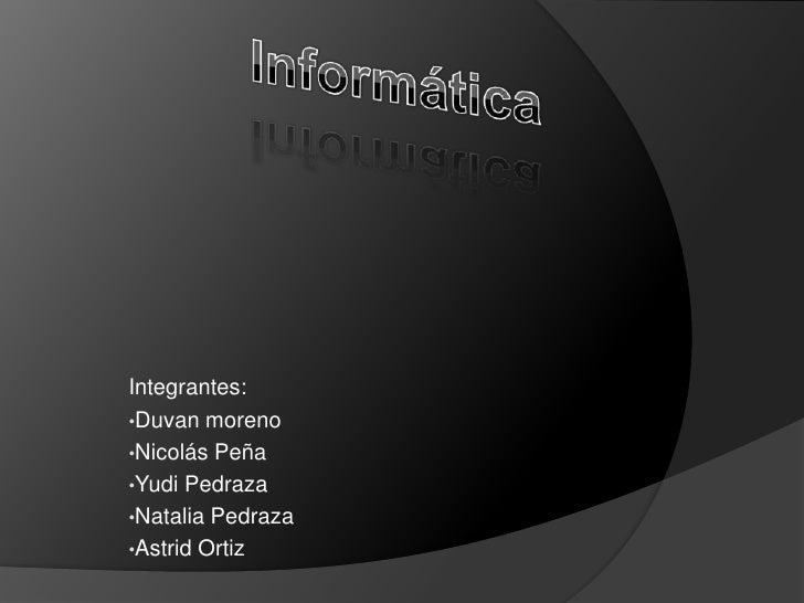 Integrantes:•Duvan moreno•Nicolás Peña•Yudi Pedraza•Natalia Pedraza•Astrid Ortiz