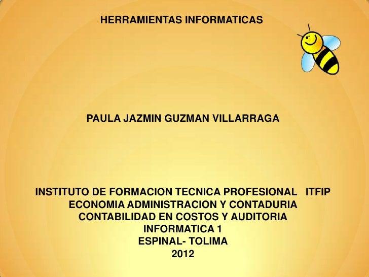 HERRAMIENTAS INFORMATICAS        PAULA JAZMIN GUZMAN VILLARRAGAINSTITUTO DE FORMACION TECNICA PROFESIONAL ITFIP      ECONO...