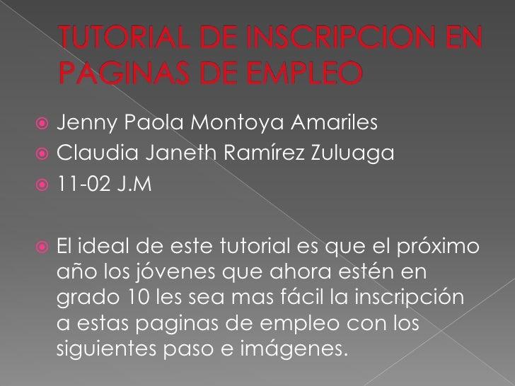  Jenny Paola Montoya Amariles Claudia Janeth Ramírez Zuluaga 11-02 J.M   El ideal de este tutorial es que el próximo  ...