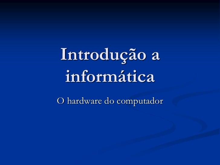 Introdução a informáticaO hardware do computador