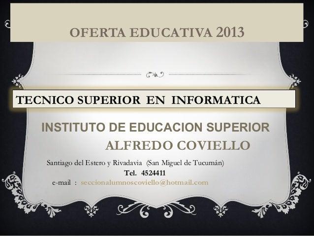 OFERTA EDUCATIVA 2013TECNICO SUPERIOR EN INFORMATICA   INSTITUTO DE EDUCACION SUPERIOR                     ALFREDO COVIELL...