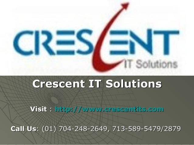 Crescent IT Solutions     Visit : http://www.crescentits.comCall Us: (01) 704-248-2649, 713-589-5479/2879