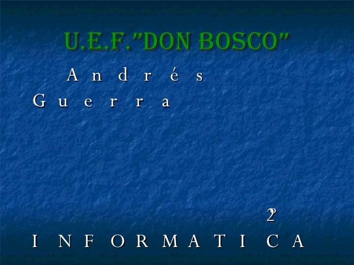 """U.E.F.""""DON BOSCO"""" <ul><li>Andrés Guerra </li></ul><ul><li>2º INFORMATICA </li></ul><ul><li>UNIDAD CEENTRAL DE PROCESO </li..."""