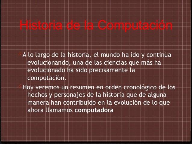 Historia de la Computación0 A lo largo de la historia, el mundo ha ido y continúa   evolucionando, una de las ciencias que...