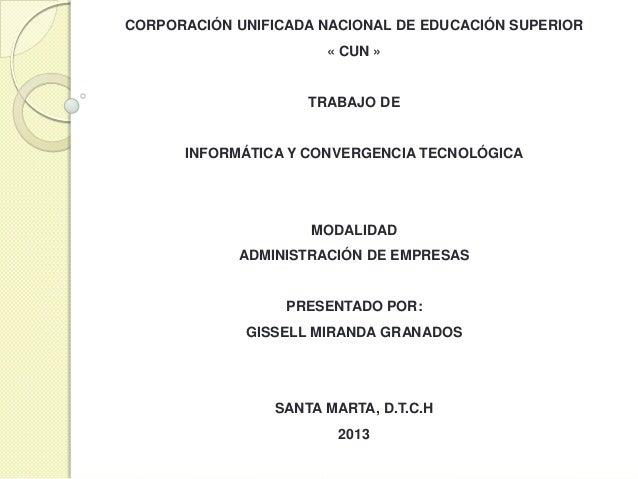 CORPORACIÓN UNIFICADA NACIONAL DE EDUCACIÓN SUPERIOR« CUN »TRABAJO DEINFORMÁTICA Y CONVERGENCIA TECNOLÓGICAMODALIDADADMINI...