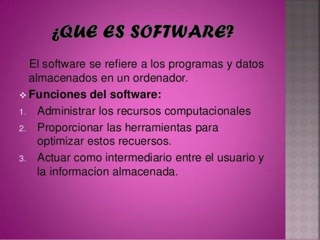 Software de aplicaciones: programasescritos para o por los usuarios para realizaruna tarea especifica en la computadora.E...