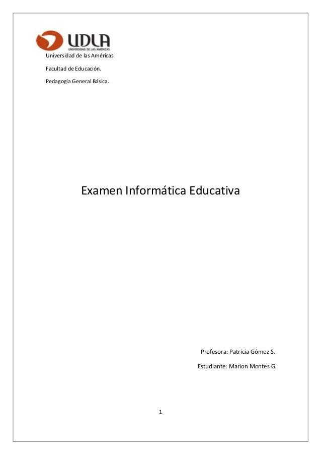 1 Universidad de las Américas Facultad de Educación. Pedagogía General Básica. Examen Informática Educativa Profesora: Pat...