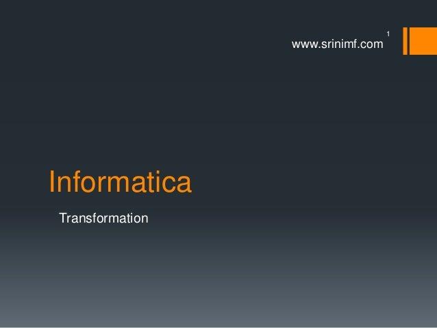 1  www.srinimf.com  Informatica Transformation