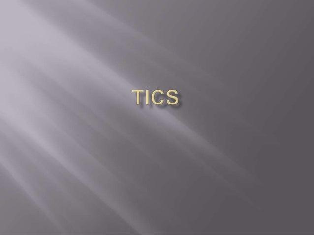     DEFINICION DE Tics Los tics son movimientos involuntarios y sin motivo aparente de grupos musculares. Tienen en comú...