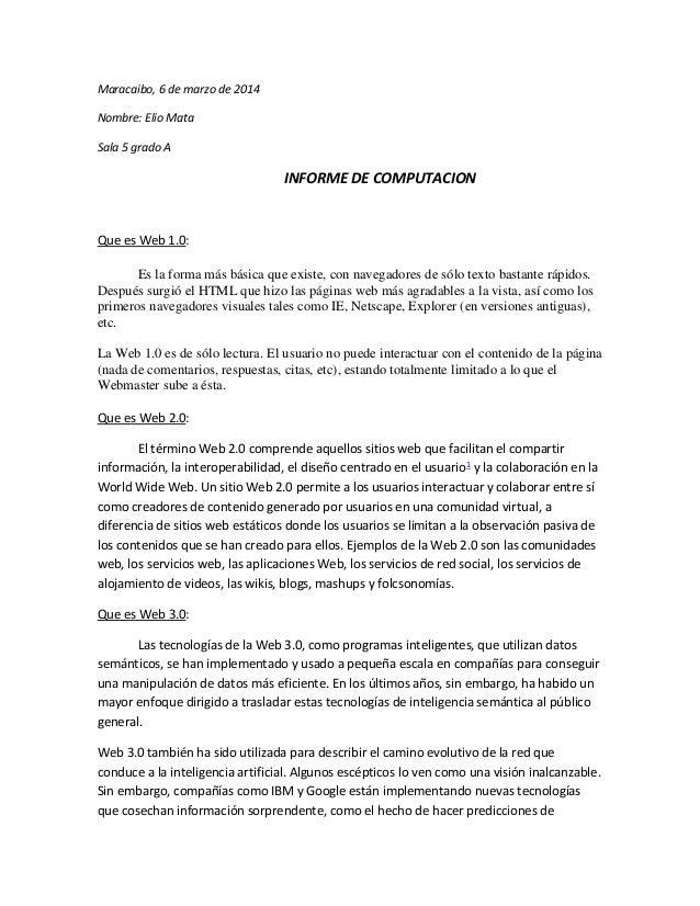 Maracaibo, 6 de marzo de 2014 Nombre: Elio Mata Sala 5 grado A  INFORME DE COMPUTACION  Que es Web 1.0: Es la forma más bá...