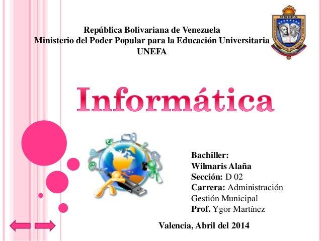 República Bolivariana de Venezuela Ministerio del Poder Popular para la Educación Universitaria UNEFA Bachiller: Wilmaris ...