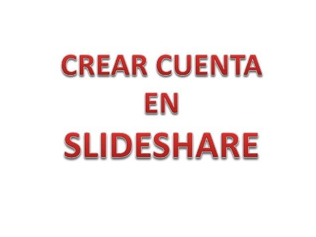 Ingresar a la pagina www.slideshare.com dar clic en registrarse y aparecerá una ventana donde tendrá que llenar sus datos.