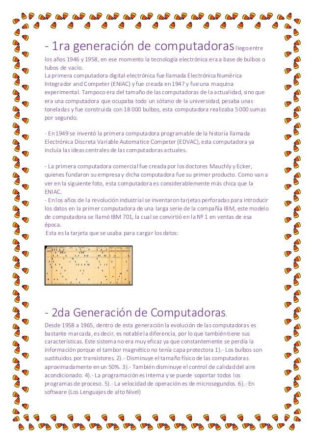 - 1ra generación de computadoras llego entre  los años 1946 y 1958, en ese momento la tecnología electrónica era a base de...