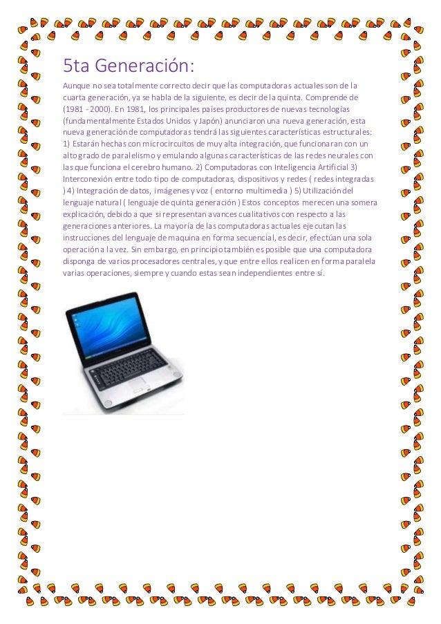 5ta Generación:  Aunque no sea totalmente correcto decir que las computadoras actuales son de la  cuarta generación, ya se...