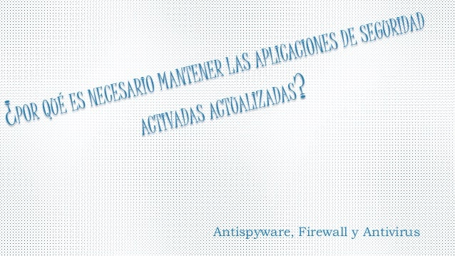 Antispyware, Firewall y Antivirus