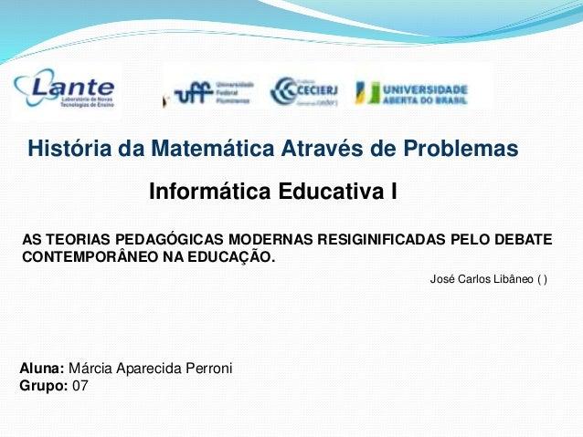 História da Matemática Através de Problemas Informática Educativa I AS TEORIAS PEDAGÓGICAS MODERNAS RESIGINIFICADAS PELO D...