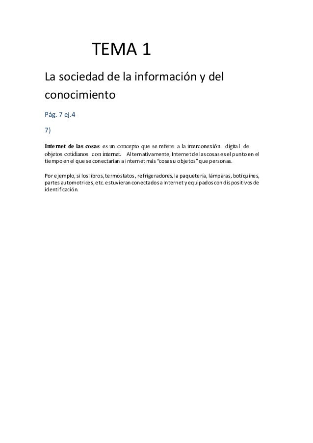 TEMA 1 La sociedad de la información y del conocimiento Pág. 7 ej.4 7) Internet de las cosas es un concepto que se refiere...