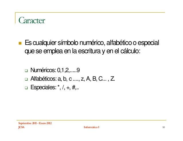 Caracter     Es cualquier símbolo numérico, alfabético o especial     que se emplea en la escritura y en el cálculo:      ...