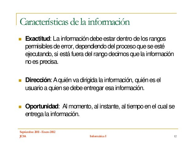 Características de la información    Exactitud: La información debe estar dentro de los rangos    permisibles de error, de...