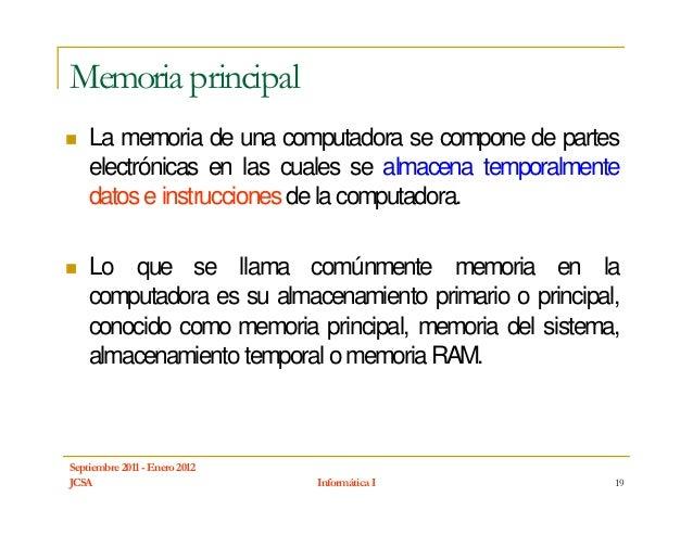 Memoria principal    La memoria de una computadora se compone de partes    electrónicas en las cuales se almacena temporal...