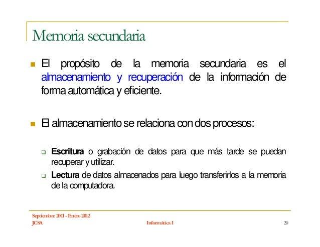 Memoria secundaria    El propósito de la memoria secundaria es el    almacenamiento y recuperación de la información de   ...