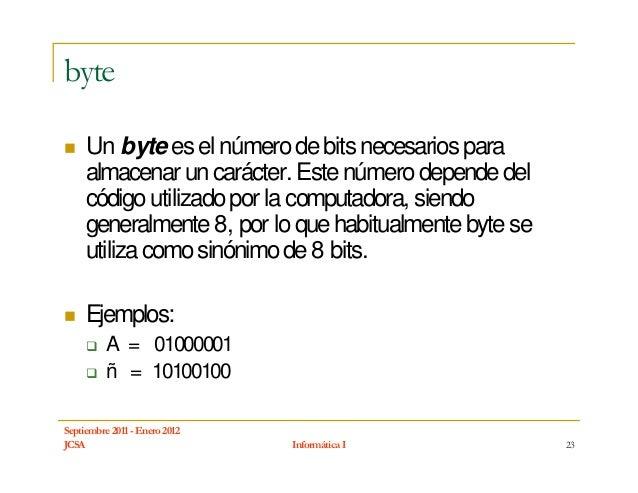 byte     Un byte es el número de bits necesarios para     almacenar un carácter. Este número depende del     código utiliz...