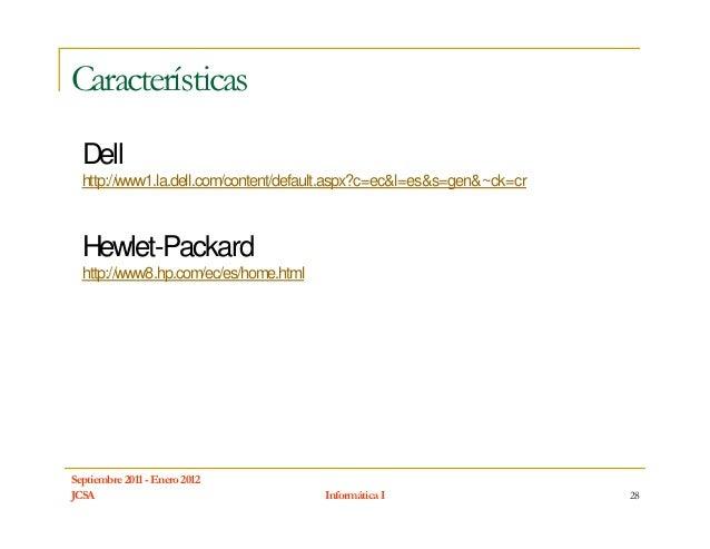 Características  Dell  http://www1.la.dell.com/content/default.aspx?c=ec&l=es&s=gen&~ck=cr  Hewlet-Packard  http://www8.hp...