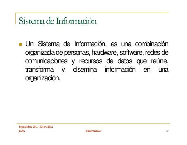 Sistema de Información     Un Sistema de Información, es una combinación     organizada de personas, hardware, software, r...