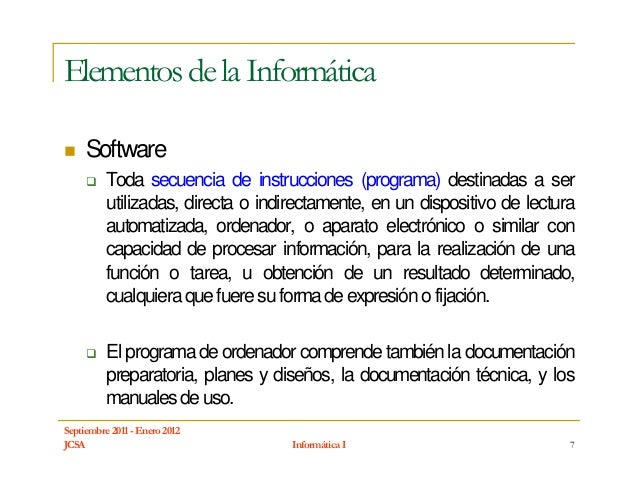 Elementos de la Informática     Software          Toda secuencia de instrucciones (programa) destinadas a ser          uti...