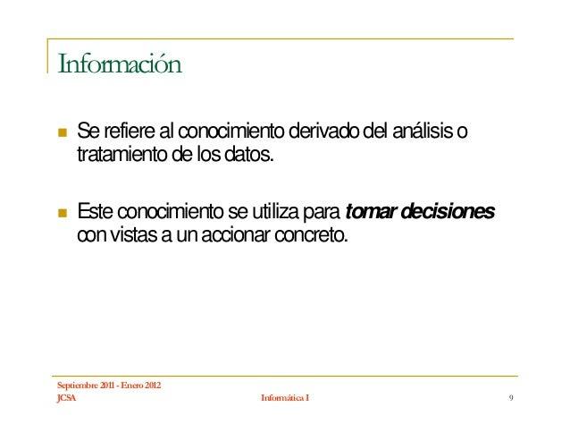 Información     Se refiere al conocimiento derivado del análisis o     tratamiento de los datos.     Este conocimiento se ...