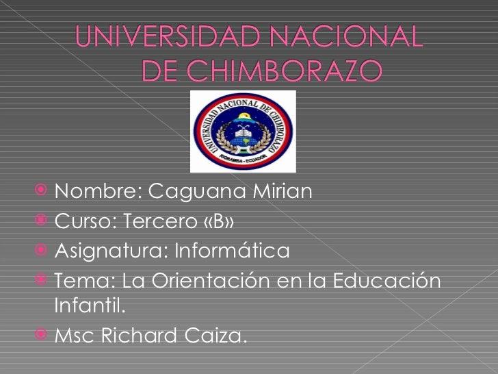 <ul><li>Nombre: Caguana Mirian </li></ul><ul><li>Curso: Tercero «B» </li></ul><ul><li>Asignatura: Informática </li></ul><u...