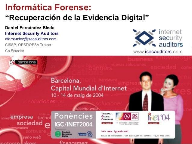 """Informática Forense: """"Recuperación de la Evidencia Digital"""" Daniel Fernández Bleda Internet Security Auditors dfernandez@i..."""