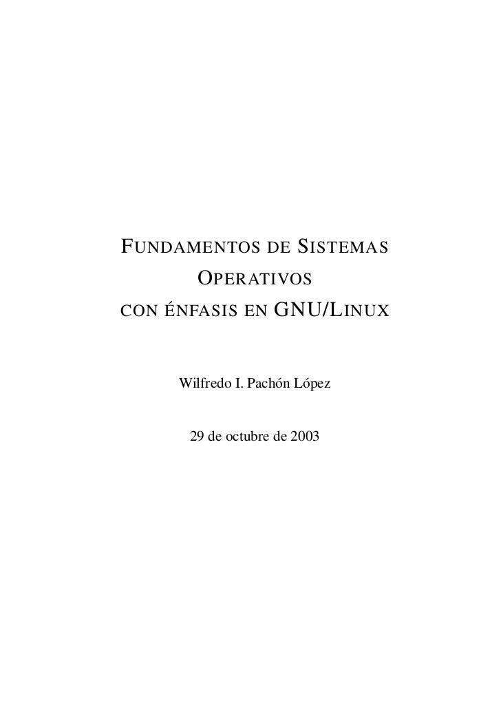 F UNDAMENTOS DE S ISTEMAS       O PERATIVOSCON ÉNFASIS EN GNU/L INUX     Wilfredo I. Pachón López      29 de octubre de 2003