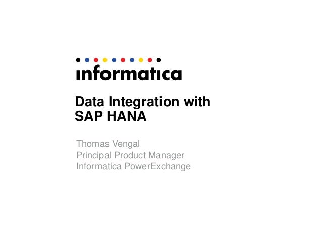Data Integration with SAP HANA Thomas Vengal Principal Product Manager Informatica PowerExchange