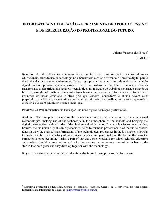 INFORMÁTICA NA EDUCAÇÃO – FERRAMENTA DE APOIO AO ENSINO E DE ESTRUTURAÇÃO DO PROFISSIONAL DO FUTURO. Juliana Vasconcelos B...