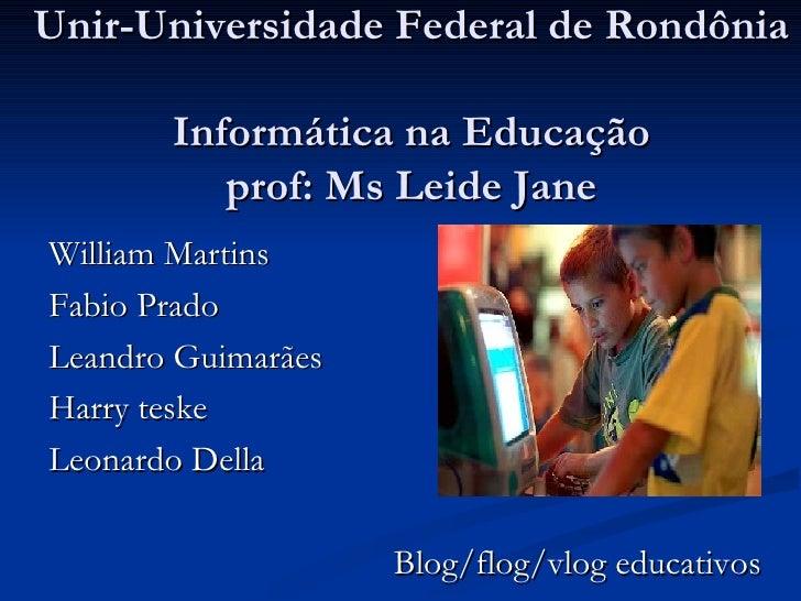 Unir-Universidade Federal de Rondônia  Informática na Educação prof: Ms Leide Jane William Martins Fabio Prado Leandro Gui...