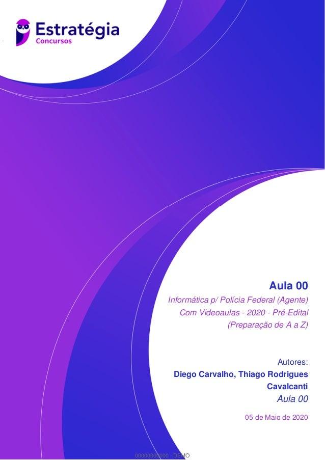 Aula 00 Informática p/ Polícia Federal (Agente) Com Videoaulas - 2020 - Pré-Edital (Preparação de A a Z) Autores: Diego Ca...