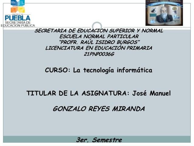 """SECRETARIA DE EDUCACION SUPERIOR Y NORMAL          ESCUELA NORMAL PARTICULAR          """"PROFR. RAÚL ISIDRO BURGOS""""     LICE..."""