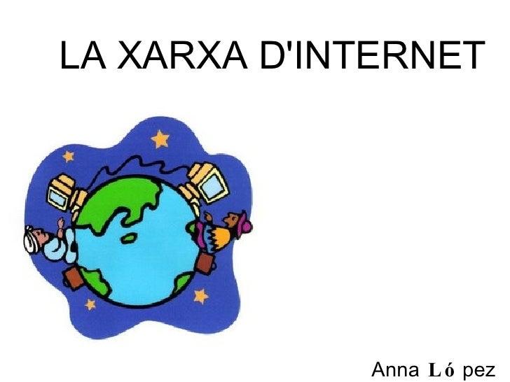 Anna  Ló pez 4tB LA XARXA D'INTERNET