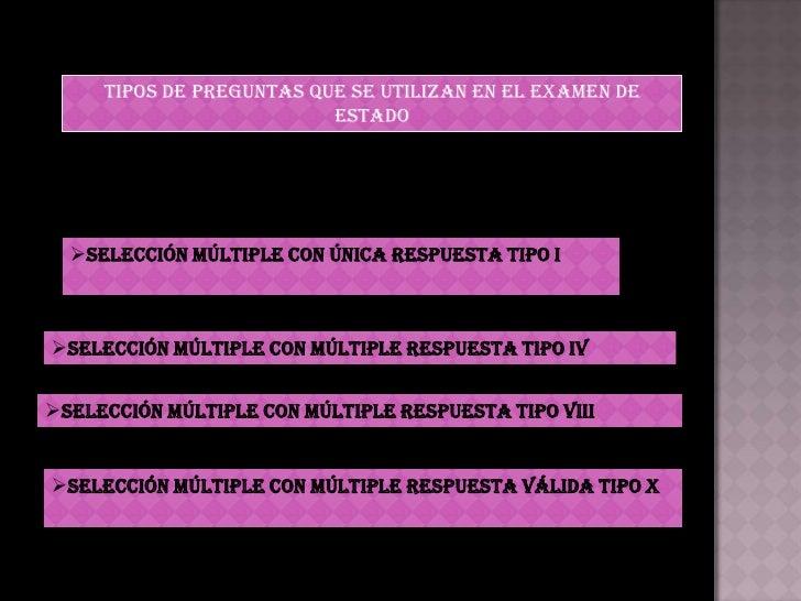 TIPOS DE PREGUNTAS QUE SE UTILIZAN EN EL EXAMEN DE           Estado <br /><ul><li>Selección múltiple con única respuesta t...