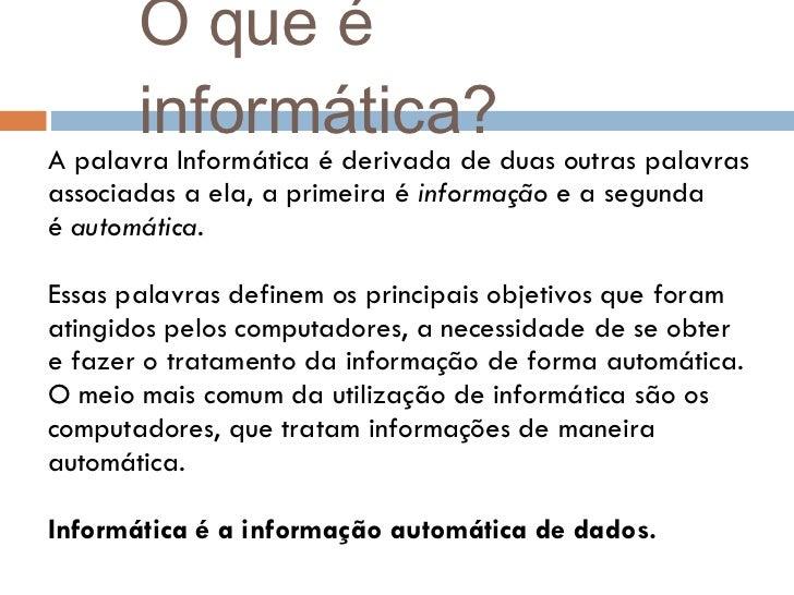 O que é informática? <ul><li>A palavra Informática é derivada de duas outras palavras </li></ul><ul><li>associadas a ela, ...