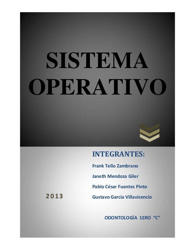 SISTEMA OPERATIVO INTEGRANTES: Frank Tello Zambrano Janeth Mendoza Giler Pablo César Fuentes Pinto  2013  Gustavo Garcia V...