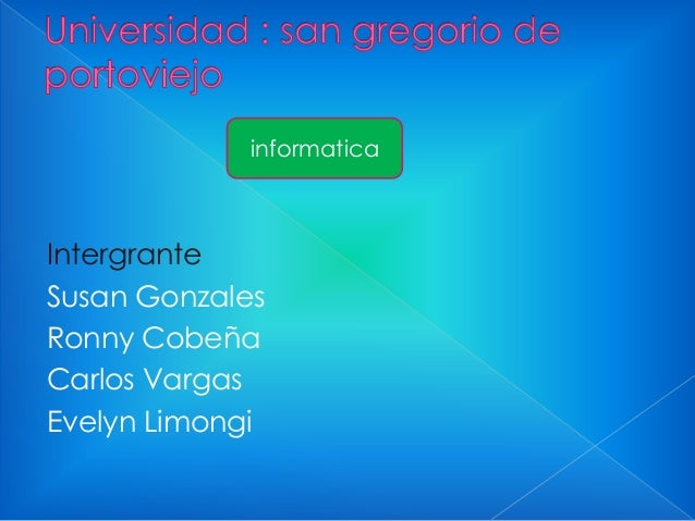 informatica  Intergrante Susan Gonzales Ronny Cobeña Carlos Vargas Evelyn Limongi