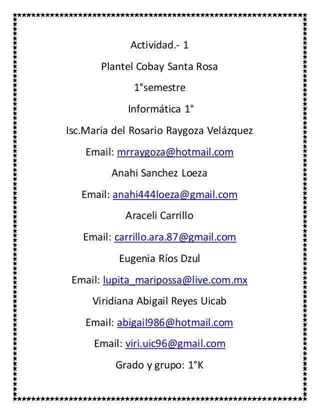 Actividad.- 1  Plantel Cobay Santa Rosa  1°semestre  Informática 1°  Isc.Maria del Rosario Raygoza Velázquez  Email: mrray...