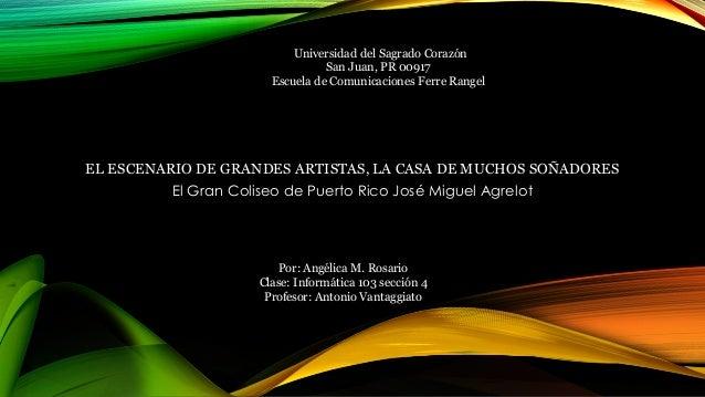 EL ESCENARIO DE GRANDES ARTISTAS, LA CASA DE MUCHOS SOÑADORES El Gran Coliseo de Puerto Rico José Miguel Agrelot Universid...