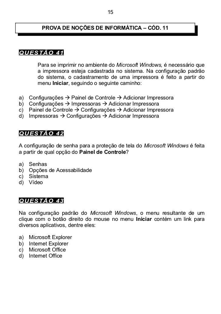 15          PROVA DE NOÇÕES DE INFORMÁTICA – CÓD. 11QUESTÃO 41        Para se imprimir no ambiente do Microsoft Windows, é...