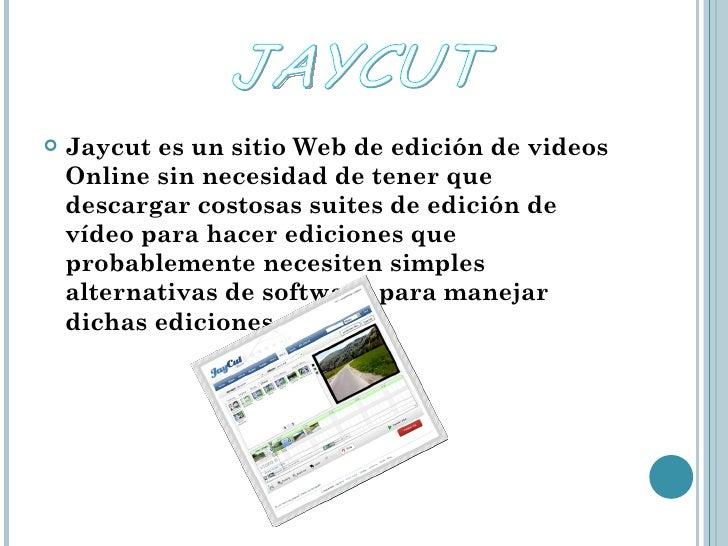 <ul><li>Jaycut es un sitio Web de edición de videos Online sin necesidad de tener que descargar costosas suites de edición...